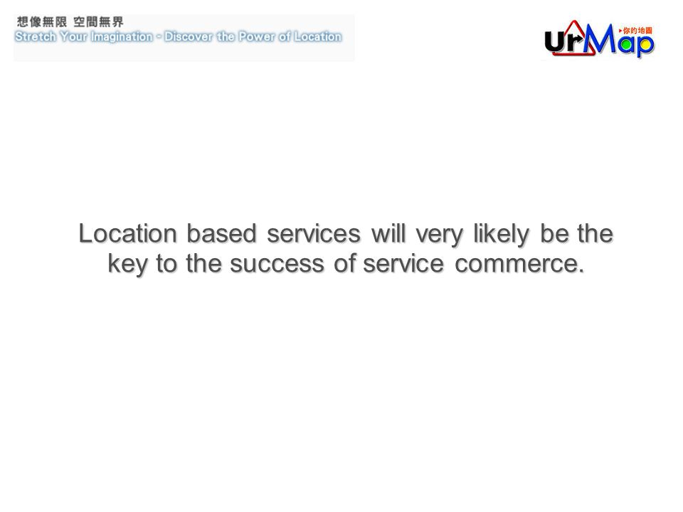 Location based services will very likely be the key to the success of service commerce.