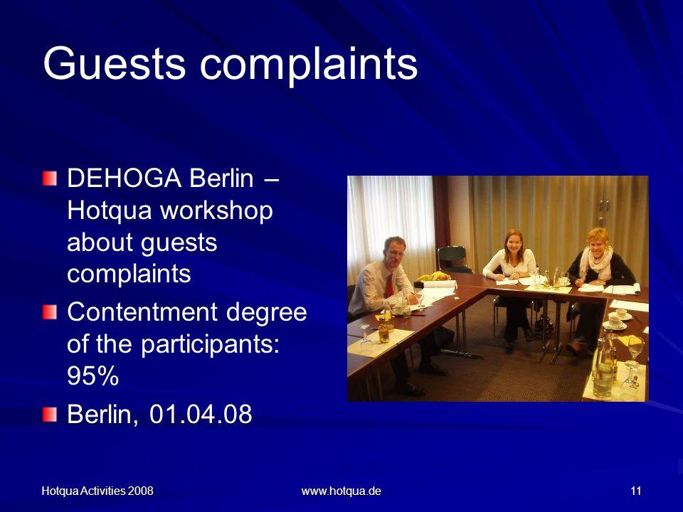 Hotqua Activities 2008 www.hotqua.de 11 Guests complaints DEHOGA Berlin – Hotqua workshop about guests complaints Contentment degree of the participants: 95% Berlin, 01.04.08