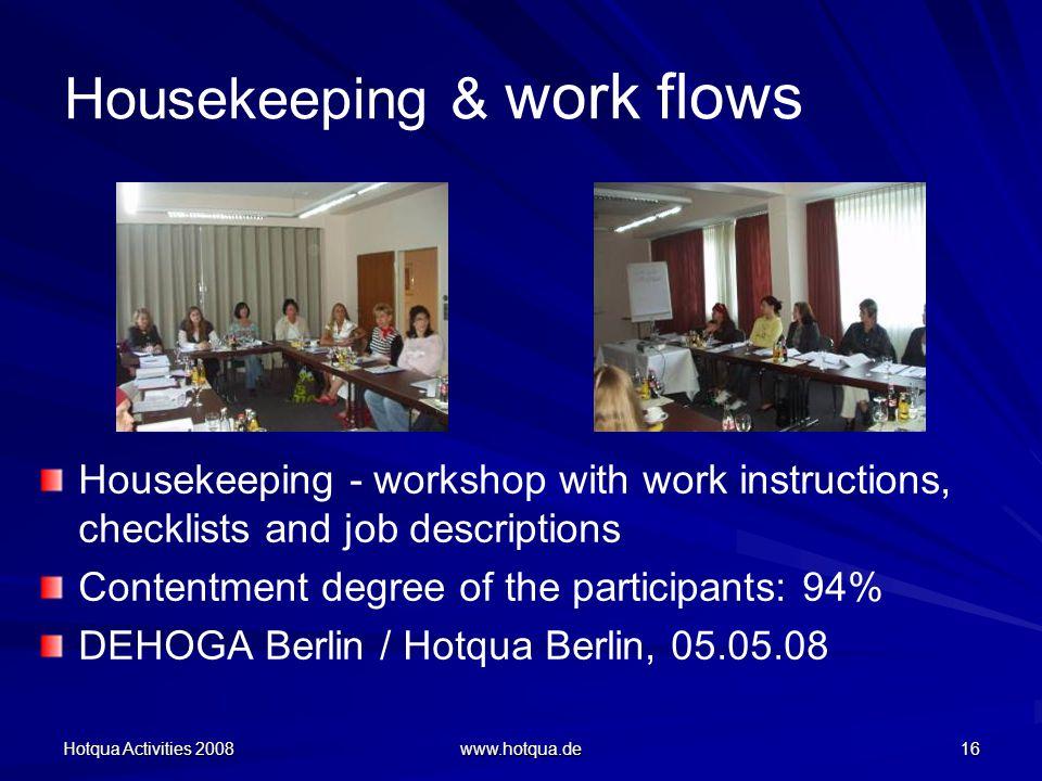 Hotqua Activities 2008 www.hotqua.de 16 Housekeeping & work flows Housekeeping - workshop with work instructions, checklists and job descriptions Contentment degree of the participants: 94% DEHOGA Berlin / Hotqua Berlin, 05.05.08