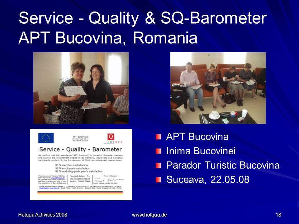 Hotqua Activities 2008 www.hotqua.de 18 Service - Quality & SQ-Barometer APT Bucovina, Romania APT Bucovina Inima Bucovinei Parador Turistic Bucovina Suceava, 22.05.08