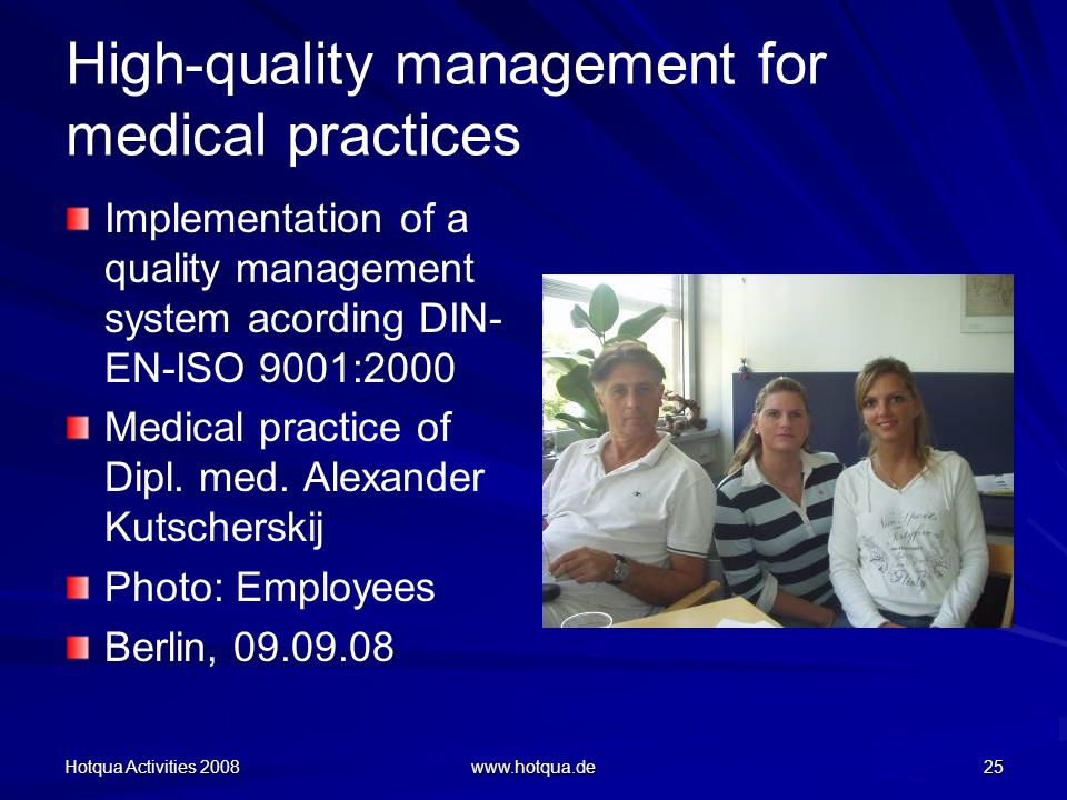 Hotqua Activities 2008 www.hotqua.de 25 High-quality management for medical practices Implementation of a quality management system acording DIN- EN-ISO 9001:2000 Medical practice of Dipl.