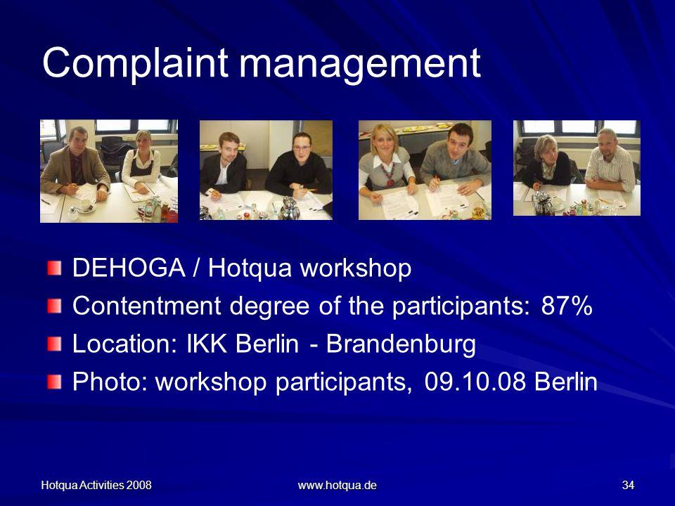 Hotqua Activities 2008 www.hotqua.de 34 Complaint management DEHOGA / Hotqua workshop Contentment degree of the participants: 87% Location: IKK Berlin - Brandenburg Photo: workshop participants, 09.10.08 Berlin