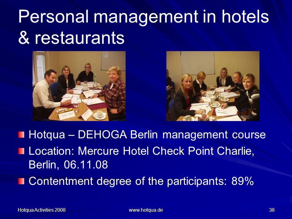 Hotqua Activities 2008 www.hotqua.de 38 Personal management in hotels & restaurants Hotqua – DEHOGA Berlin management course Location: Mercure Hotel Check Point Charlie, Berlin, 06.11.08 Contentment degree of the participants: 89%