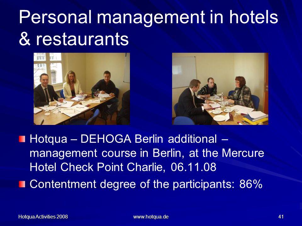 Hotqua Activities 2008 www.hotqua.de 41 Personal management in hotels & restaurants Hotqua – DEHOGA Berlin additional – management course in Berlin, at the Mercure Hotel Check Point Charlie, 06.11.08 Contentment degree of the participants: 86%