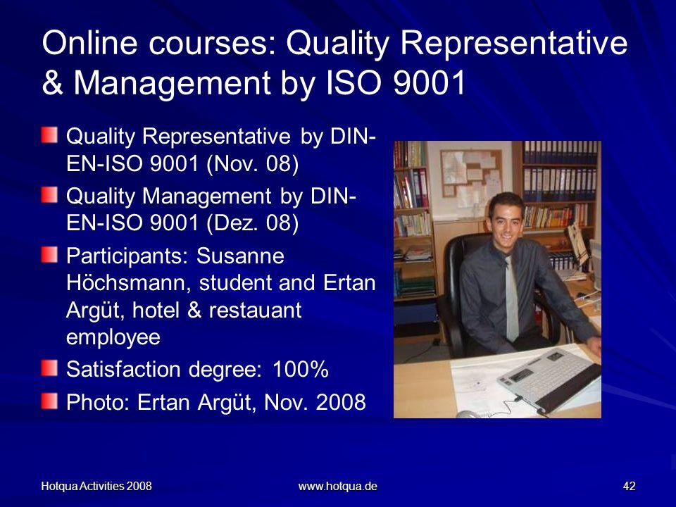 Hotqua Activities 2008 www.hotqua.de 42 Online courses: Quality Representative & Management by ISO 9001 Quality Representative by DIN- EN-ISO 9001 (Nov.