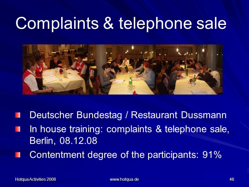 Hotqua Activities 2008 www.hotqua.de 46 Complaints & telephone sale Deutscher Bundestag / Restaurant Dussmann In house training: complaints & telephone sale, Berlin, 08.12.08 Contentment degree of the participants: 91%