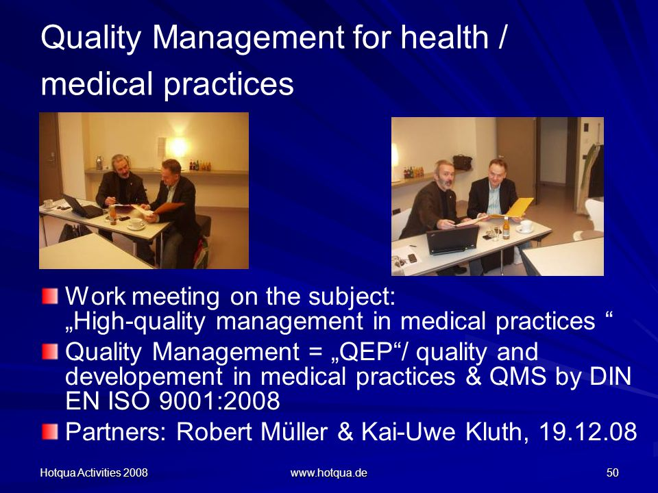 Hotqua Activities 2008 www.hotqua.de 50 Quality Management for health / medical practices Work meeting on the subject:High-quality management in medic