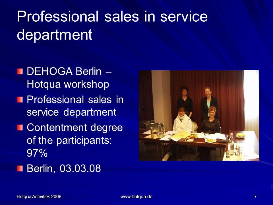 Hotqua Activities 2008 www.hotqua.de 7 Professional sales in service department DEHOGA Berlin – Hotqua workshop Professional sales in service department Contentment degree of the participants: 97% Berlin, 03.03.08