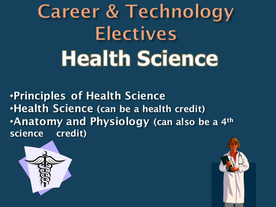 Principles of Health Science Principles of Health Science Health Science (can be a health credit) Health Science (can be a health credit) Anatomy and