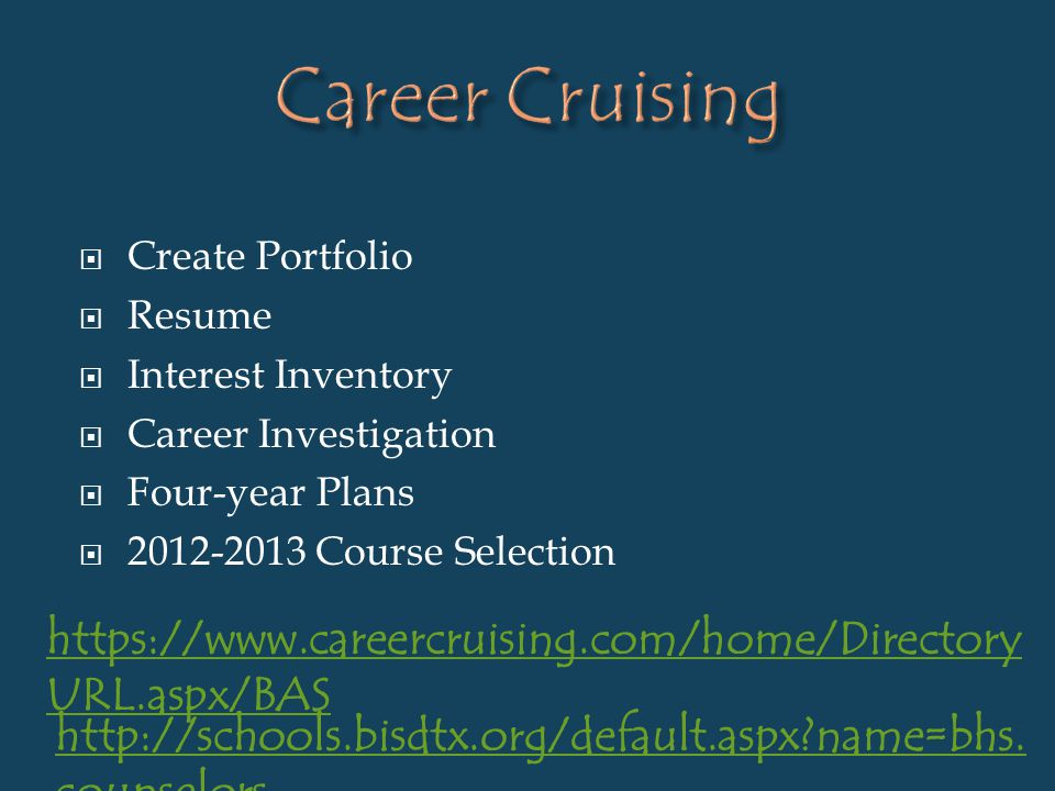 Create Portfolio Resume Interest Inventory Career Investigation Four-year Plans 2012-2013 Course Selection https://www.careercruising.com/home/Directo
