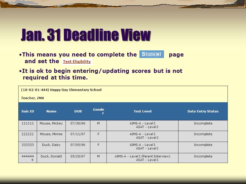 Jan. 31 Deadline View (10-02-01-444) Happy Day Elementary School Teacher, IMA Sais IDNameDOB Gende r Test LevelData Entry Status 111111Mouse, Mickey07