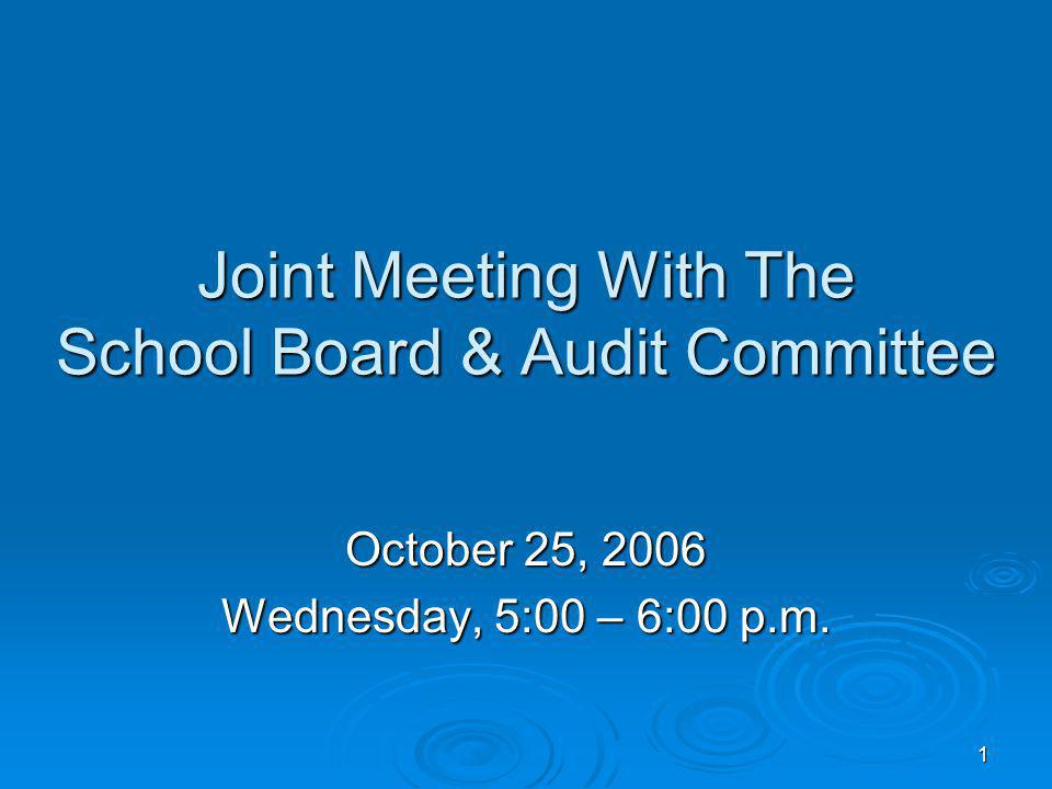 1 Joint Meeting With The School Board & Audit Committee October 25, 2006 Wednesday, 5:00 – 6:00 p.m.
