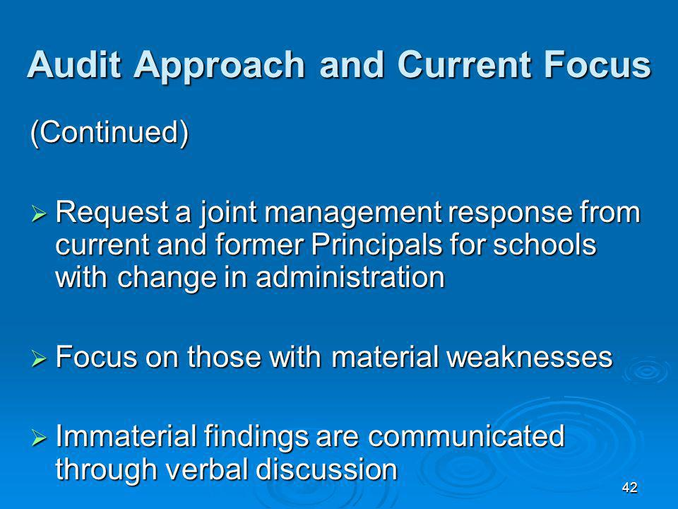 42 Audit Approach and Current Focus (Continued) Request a joint management response from current and former Principals for schools with change in administration Request a joint management response from current and former Principals for schools with change in administration Focus on those with material weaknesses Focus on those with material weaknesses Immaterial findings are communicated through verbal discussion Immaterial findings are communicated through verbal discussion