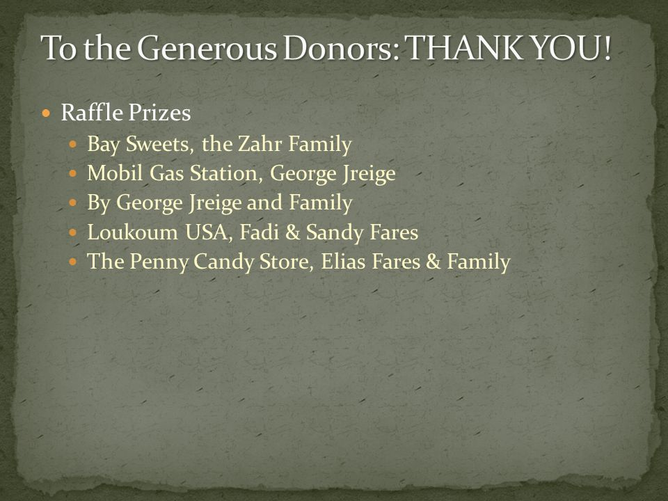 Raffle Prizes Bay Sweets, the Zahr Family Mobil Gas Station, George Jreige By George Jreige and Family Loukoum USA, Fadi & Sandy Fares The Penny Candy Store, Elias Fares & Family