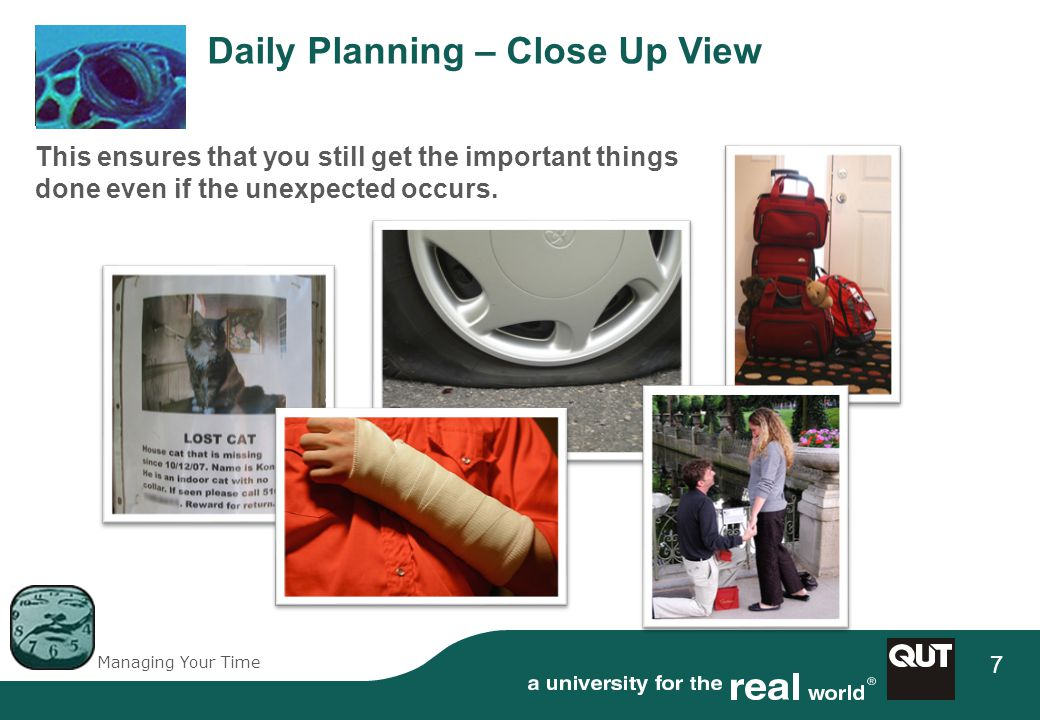 Managing Your Time 7 Daily Planning – Close Up View This ensures that you still get the important things done even if the unexpected occurs.