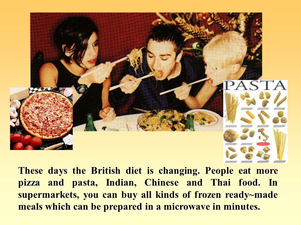 British families usually have their main meal of the day in the evening, between six and eight oclock. In the past, it was always meat or fish with ve