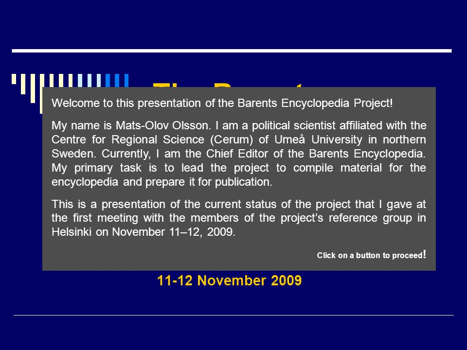 Examples of information found on the Editors Web Contents on the Editors Web include: A short document presenting the Barents Encyclopedia Project A detailed overview of the form and contents of the The Saami – A Cultural Encyclopaedia A detailed overview of the form and contents of the Encyclopedia of Governance Listing (with web links) of a number of existing encyclopedias discussing topics of relevance for the Barents Region Listing (with web links) of a number of research institutes, government organizations and media outlets dealing with the Barents Region