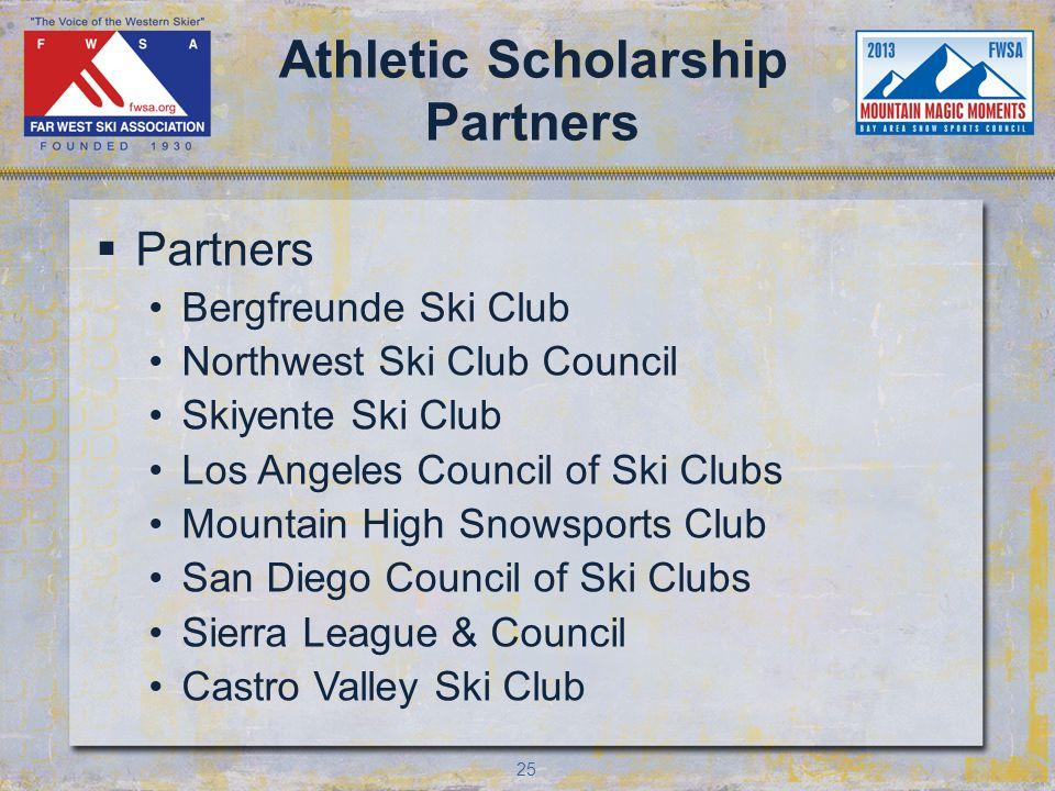 25 Athletic Scholarship Partners Partners Bergfreunde Ski Club Northwest Ski Club Council Skiyente Ski Club Los Angeles Council of Ski Clubs Mountain High Snowsports Club San Diego Council of Ski Clubs Sierra League & Council Castro Valley Ski Club