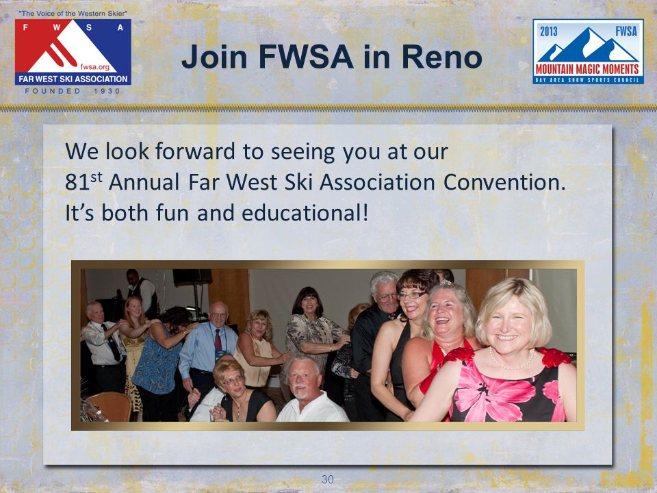 30 Join FWSA in Reno We look forward to seeing you at our 81 st Annual Far West Ski Association Convention.
