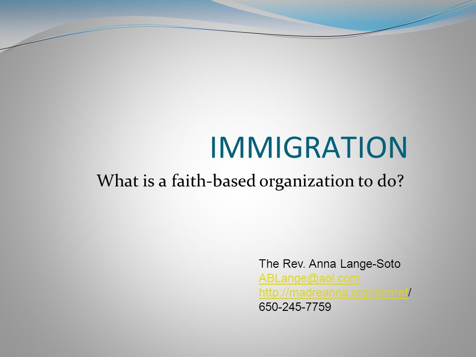IMMIGRATION What is a faith-based organization to do.