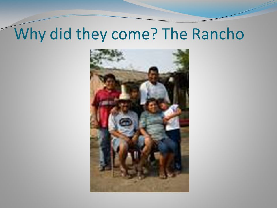 Why did they come The Rancho