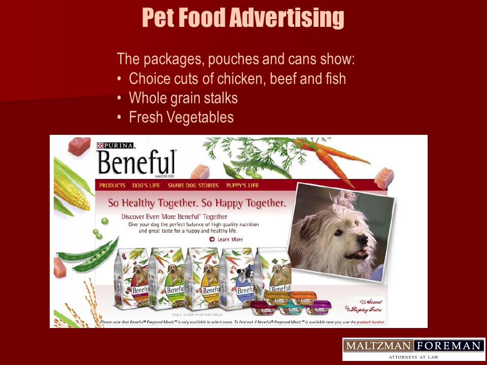 Pet Food Advertising The packages, pouches and cans show: Choice cuts of chicken, beef and fish Whole grain stalks Fresh Vegetables