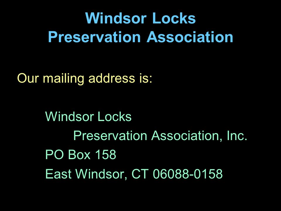 Windsor Locks Preservation Association Our mailing address is: Windsor Locks Preservation Association, Inc.
