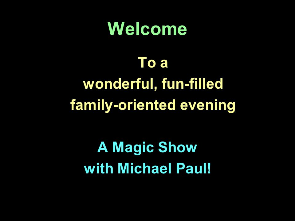 Welcome To a wonderful, fun-filled family-oriented evening A Magic Show with Michael Paul!