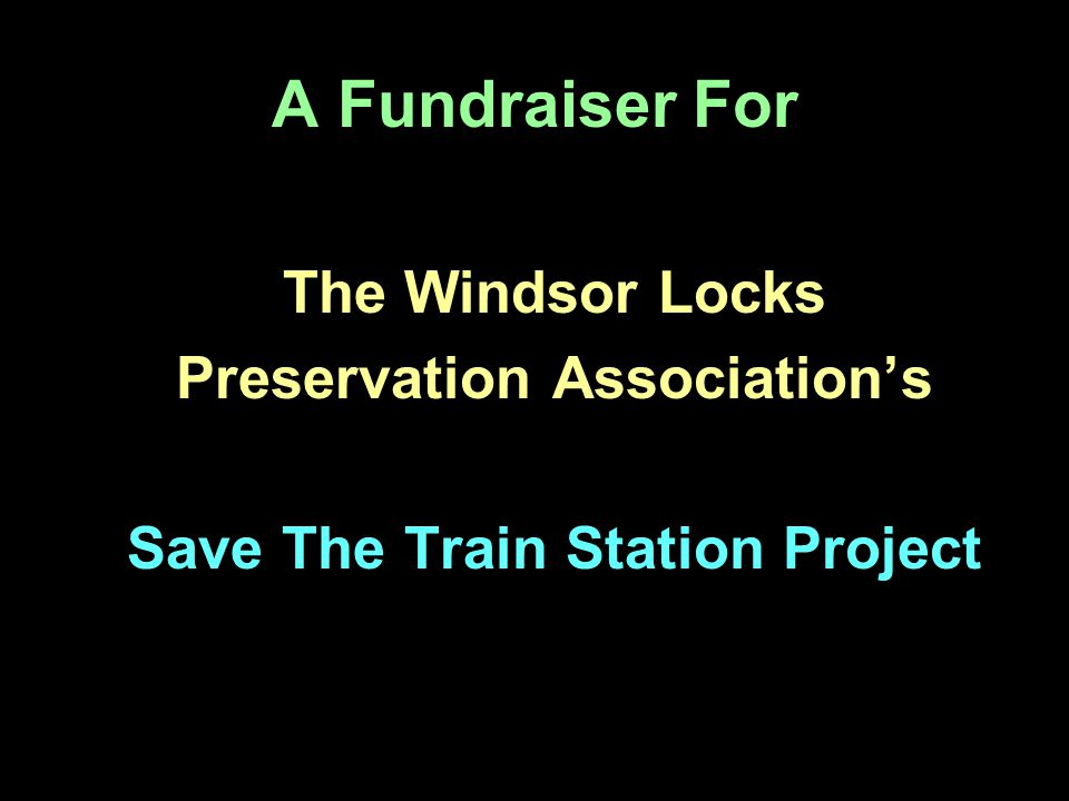A Fundraiser For The Windsor Locks Preservation Associations Save The Train Station Project