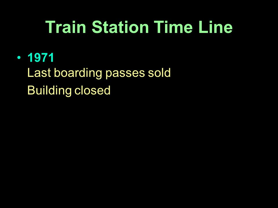 Train Station Time Line 1971 Last boarding passes sold Building closed