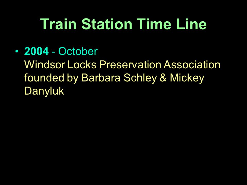 2004 - October Windsor Locks Preservation Association founded by Barbara Schley & Mickey Danyluk
