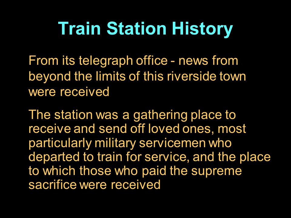 From its telegraph office - news from beyond the limits of this riverside town were received The station was a gathering place to receive and send off loved ones, most particularly military servicemen who departed to train for service, and the place to which those who paid the supreme sacrifice were received