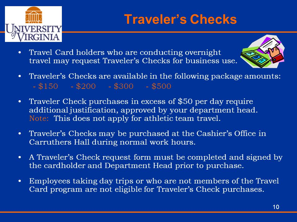 10 Travelers Checks Travel Card holders who are conducting overnight travel may request Travelers Checks for business use. Travelers Checks are availa