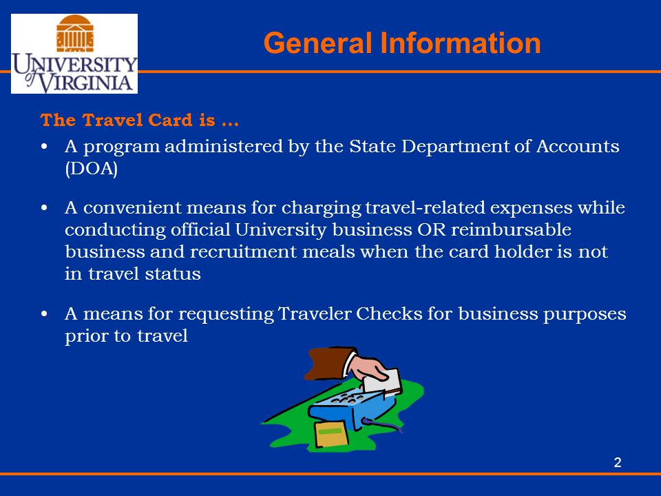 2 General Information The Travel Card is … A program administered by the State Department of Accounts (DOA) A convenient means for charging travel-rel