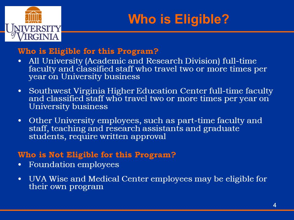 4 Who is Eligible? Who is Eligible for this Program? All University (Academic and Research Division) full-time faculty and classified staff who travel