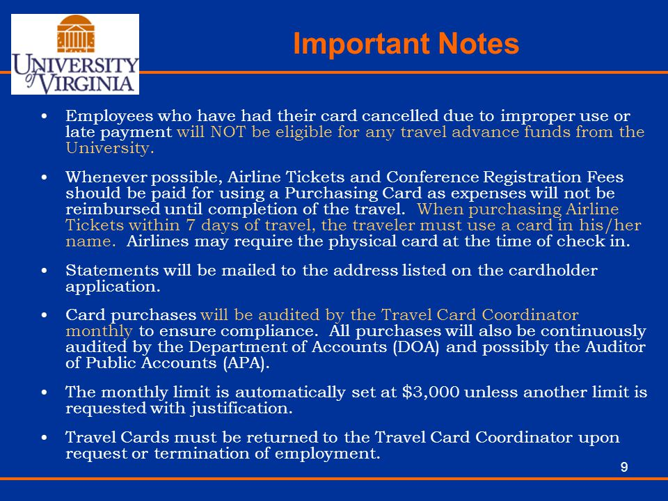 9 Important Notes Employees who have had their card cancelled due to improper use or late payment will NOT be eligible for any travel advance funds fr
