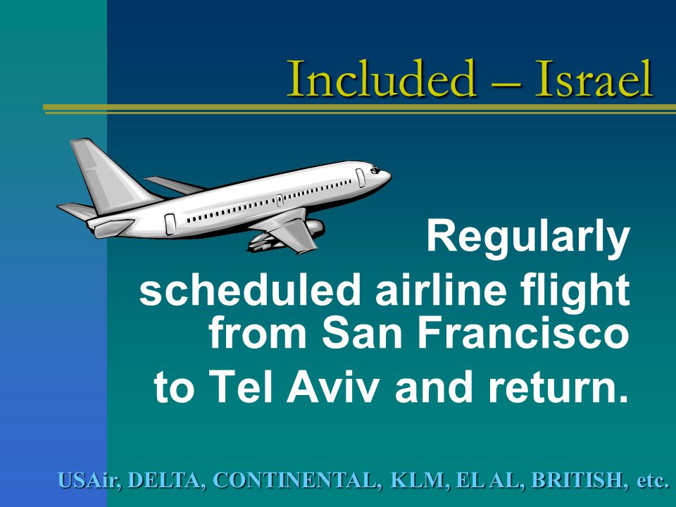 Regularly scheduled airline flight from San Francisco to Tel Aviv and return.