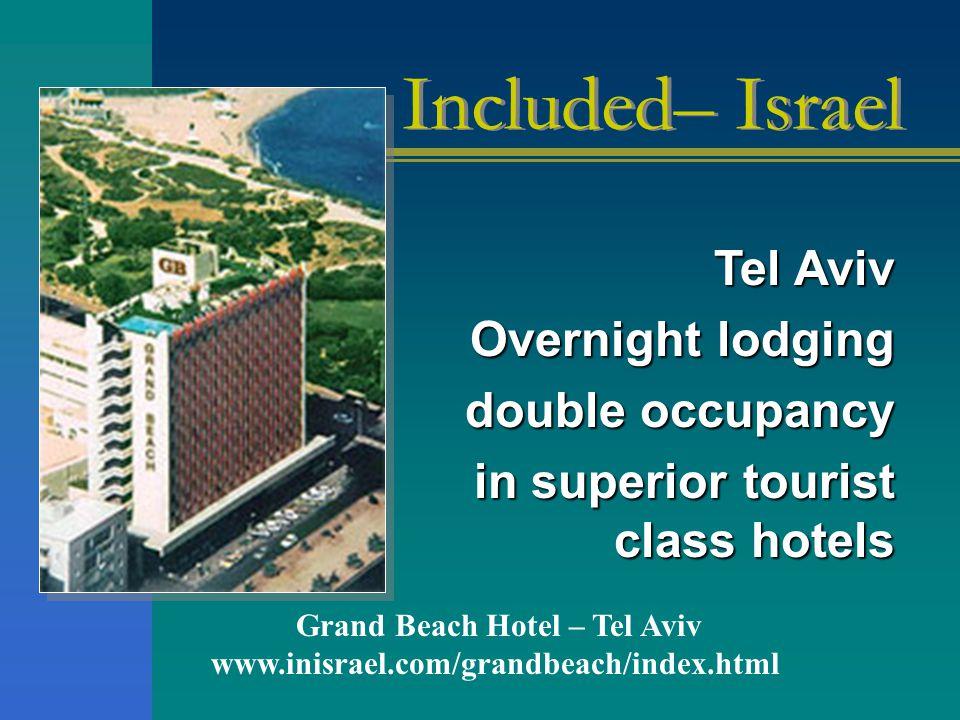 Tel Aviv Overnight lodging double occupancy in superior tourist class hotels Grand Beach Hotel – Tel Aviv www.inisrael.com/grandbeach/index.html