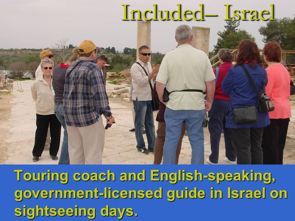 Touring coach and English-speaking, government-licensed guide in Israel on sightseeing days.
