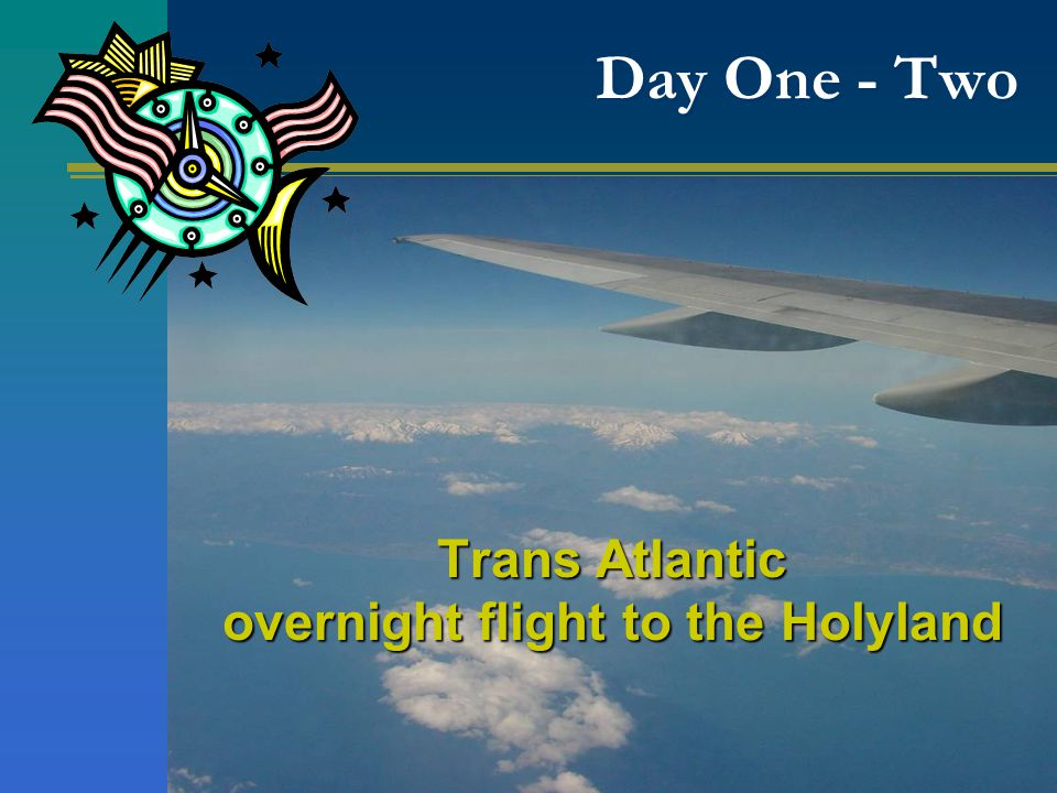 Day One - Two Trans Atlantic overnight flight to the Holyland