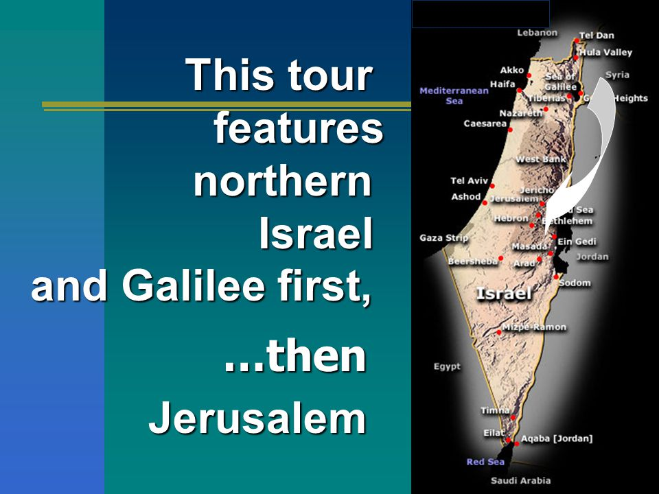 This tour features northern northernIsrael and Galilee first, …thenJerusalem