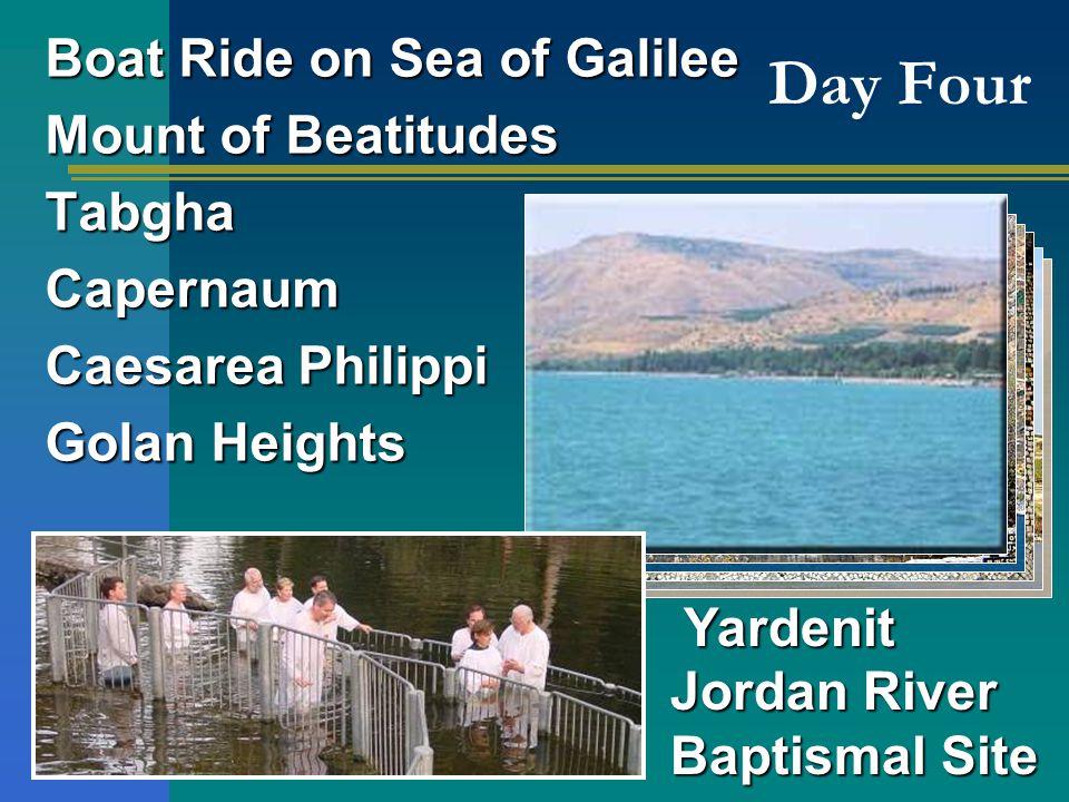 Day Four Yardenit Jordan River Baptismal Site Boat Ride on Sea of Galilee Mount of Beatitudes TabghaCapernaum Caesarea Philippi Golan Heights