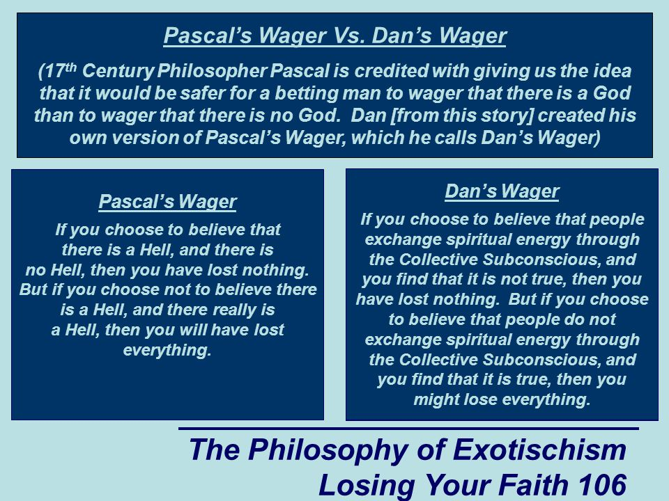 The Philosophy of Exotischism Losing Your Faith 106 Pascals Wager Vs.