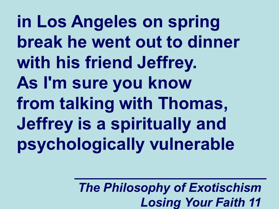 The Philosophy of Exotischism Losing Your Faith 11 in Los Angeles on spring break he went out to dinner with his friend Jeffrey.
