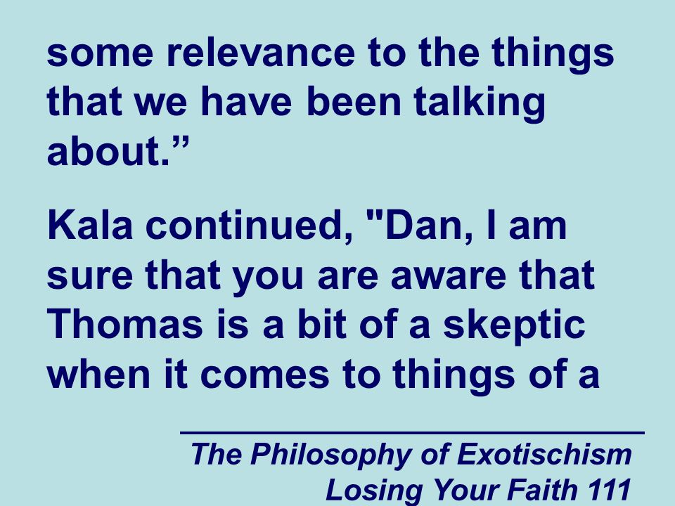 The Philosophy of Exotischism Losing Your Faith 111 some relevance to the things that we have been talking about.