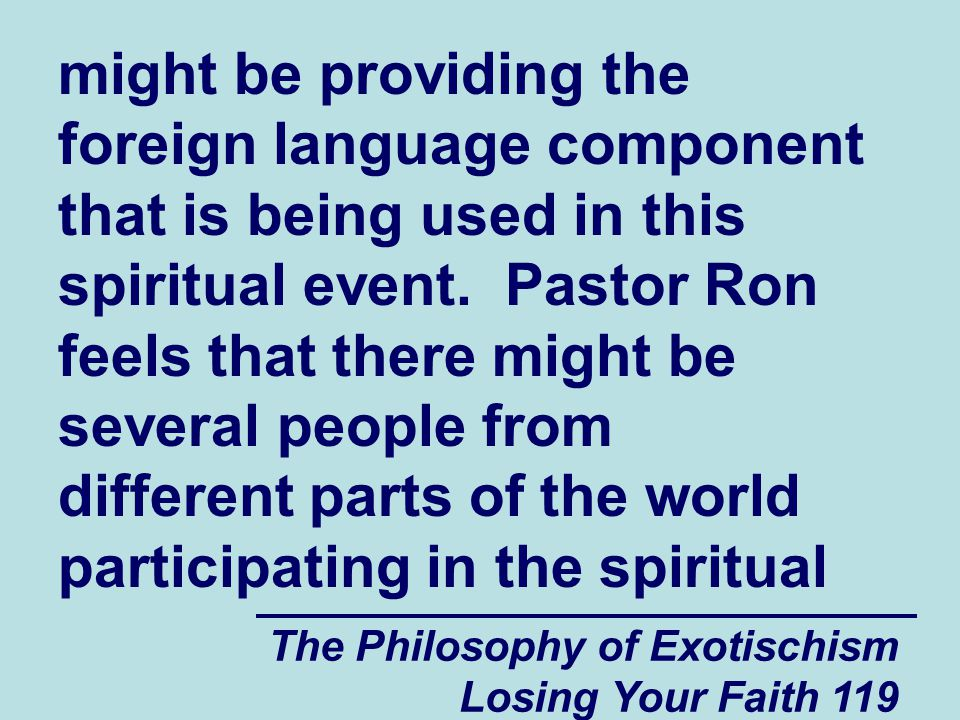 The Philosophy of Exotischism Losing Your Faith 119 might be providing the foreign language component that is being used in this spiritual event.