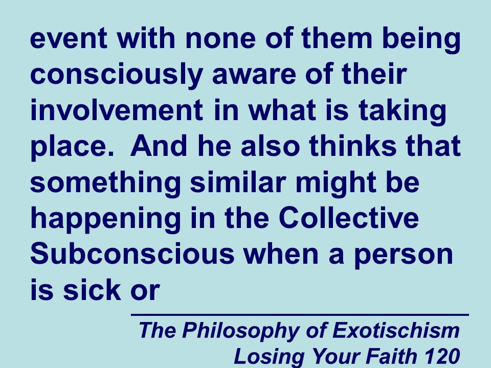 The Philosophy of Exotischism Losing Your Faith 120 event with none of them being consciously aware of their involvement in what is taking place.