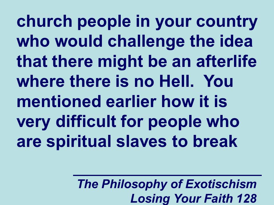 The Philosophy of Exotischism Losing Your Faith 128 church people in your country who would challenge the idea that there might be an afterlife where there is no Hell.