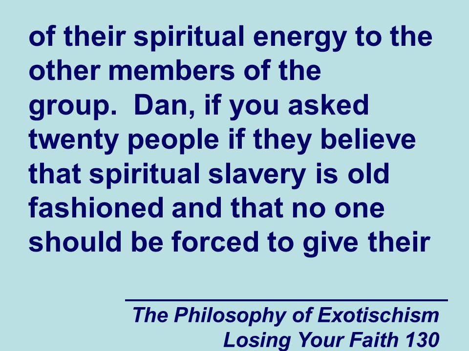 The Philosophy of Exotischism Losing Your Faith 130 of their spiritual energy to the other members of the group.
