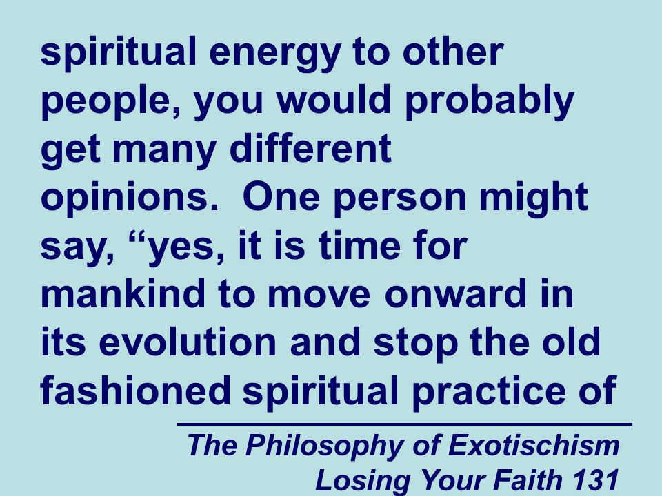 The Philosophy of Exotischism Losing Your Faith 131 spiritual energy to other people, you would probably get many different opinions.